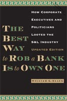 The Best Way to Rob a Bank is to Own One How Corporate Executives and Politicians Looted the S&L Industry