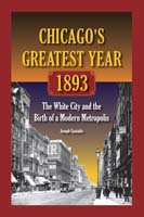 Chicago's Greatest Year, 1893 The White City and the Birth of a Modern Metropolis