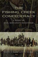 The Fishing Creek Confederacy A Story of Civil War Draft Resistance
