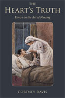 The Heart���s Truth Essays on the Art of Nursing