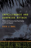 Intelligence and Surprise Attack Failure and Success from Pearl Harbor to 9/11 and Beyond
