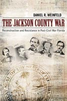 The Jackson County War Reconstruction and Resistance in Post-Civil War Florida