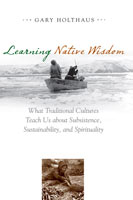 Learning Native Wisdom What Traditional Cultures Teach Us about Subsistence, Sustainability, and Spirituality