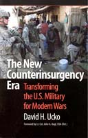 The New Counterinsurgency Era Transforming the U.S. Military for Modern Wars