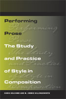 Performing Prose The Study and Practice of Style in Composition