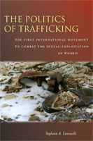 The Politics of Trafficking The First International Movement to Combat the Sexual Exploitation of Women