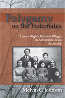 Polygamy on the Pedernales Lyman Wight's Mormon Villages in Antebellum Texas, 1845-1858