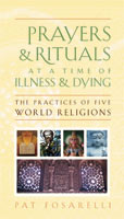 Prayers and Rituals at a Time of Illness and Dying The Practices of Five World Religions