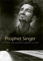 Prophet Singer The Voice and Vision of Woody Guthrie