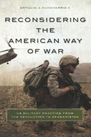 Reconsidering the American Way of War US Military Practice from the Revolution to Afghanistan