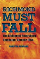 Richmond Must Fall The Richmond-Petersburg Campaign, October 1864