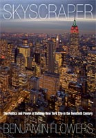 Skyscraper The Politics and Power of Building New York City in the Twentieth Century