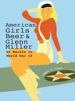 American Girls, Beer, and Glenn Miller GI Morale in World War II
