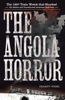 The Angola Horror The 1867 Train Wreck That Shocked the Nation and Transformed American Railroads