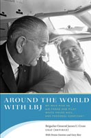 Around the World with LBJ My Wild Ride as Air Force One Pilot, White House Aide, and Personal Confidant