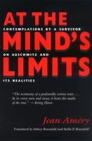 At the Mind's Limits Contemplations by a Survivor on Auschwitz and its Realities