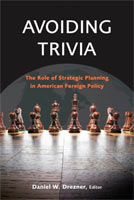 Avoiding Trivia The Role of Strategic Planning in American Foreign Policy