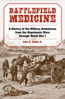 Battlefield Medicine A History of the Military Ambulance from the Napoleonic Wars through World War I