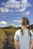 Becoming Laura Ingalls Wilder  The Woman Behind the Legend