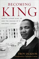 Becoming King Martin Luther King Jr. and the Making of a National Leader