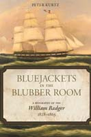 Bluejackets in the Blubber Room A Biography of the <i>William Badger,</i> 1828-1865