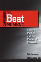 Capturing the Beat Moment Cultural Politics and the Poetics of Presence
