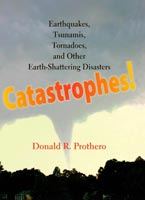 Catastrophes! Earthquakes, Tsunamis, Tornadoes, and Other Earth-Shattering Disasters