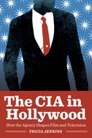 The CIA in Hollywood How the Agency Shapes Film and Television
