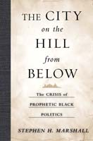 The City on the Hill from Below The Crisis of Prophetic Black Politics