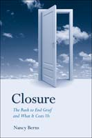 Closure The Rush to End Grief and What It Costs Us