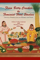 From Betty Crocker to Feminist Food Studies Critical Perspectives on Women and Food