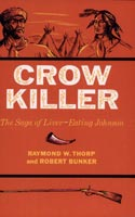 Crow Killer The Saga of Liver-Eating Johnson