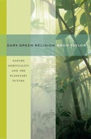 Dark Green Religion Nature Spirituality and the Planetary Future