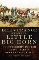 Deliverance from the Little Big Horn Doctor Henry Porter and Custer's Seventh Cavalry