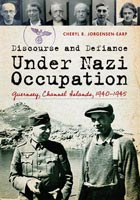 Discourse and Defiance under Nazi Occupation Guernsey, Channel Islands, 1940-1945