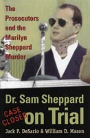 Dr. Sam Sheppard on Trial The Prosecutors and the Marilyn Sheppard Murder