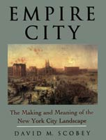Empire City The Making and Meaning of the New York City Landscape