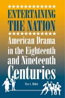 Entertaining the Nation  American Drama in the Eighteenth and Nineteenth Centuries