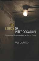 The Ethics of Interrogation Professional Responsibility in an Age of Terror