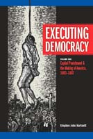 Executing Democracy  Volume One: Capital Punishment & the Making of America, 1683-1807