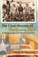 The Final Mission of Bottoms Up A World War II Pilot's Story