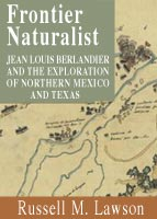 Frontier Naturalist Jean Louis Berlandier and the Exploration of Northern Mexico and Texas