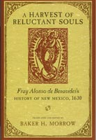 A Harvest of Reluctant Souls Fray Alonso de Benavides's History of New Mexico, 1630