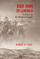 High Noon in Lincoln Violence on the Western Frontier