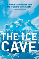 The Ice Cave A Woman's Adventures from the Mojave to the Antarctic