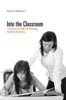 Into the Classroom A Practical Guide for Starting Student Teaching