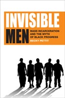 Invisible Men Mass Incarceration and the Myth of Black Progress