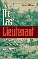The Last Lieutenant A Foxhole View of the Epic Battle for Iwo Jima