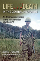 Life and Death in the Central Highlands An American Sergeant in the Vietnam War, 1968-1970