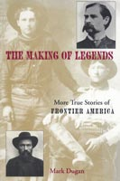 Making of Legends More True Stories of Frontier America